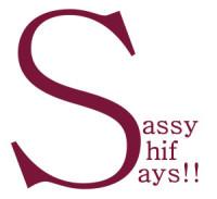 Sassy Shif Says
